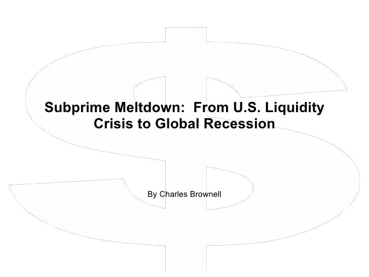 Subprime Meltdown:  From U.S. Liquidity Crisis to Global Recession By Charles Brownell