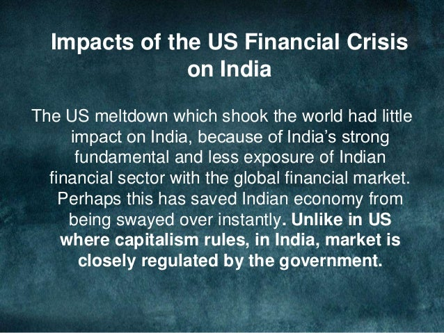 the impacts of subprime crisis in Short notes on global subprime crisis and its impact on indian economy, financial markets, banks and measures taken by rbi and the government to overcome.