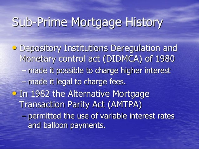 subprime lending Subprime mortgage crisis 2007–2010 the expansion of mortgages to high-risk borrowers, coupled with rising house prices, contributed to a period of turmoil in financial markets that lasted from 2007 to 2010.