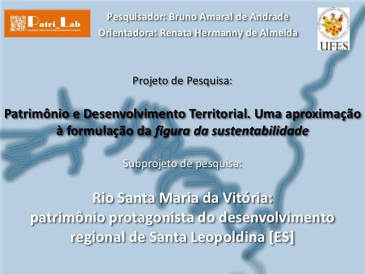 Pesquisador: Bruno Amaral de Andrade               Orientadora: Renata Hermanny de Almeida                     Projeto de ...