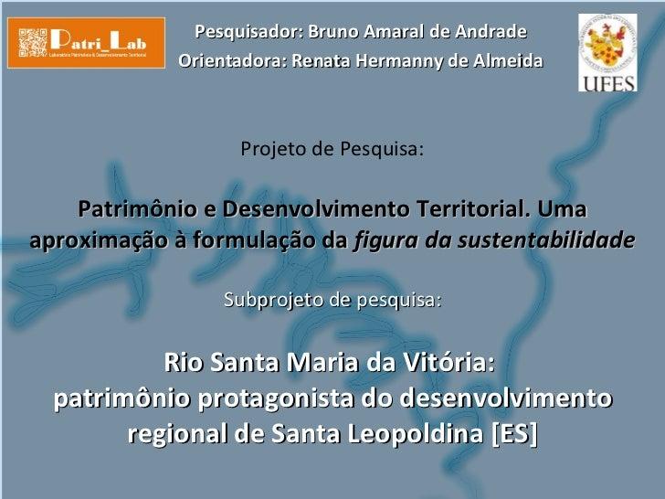Pesquisador: Bruno Amaral de Andrade             Orientadora: Renata Hermanny de Almeida                   Projeto de Pesq...