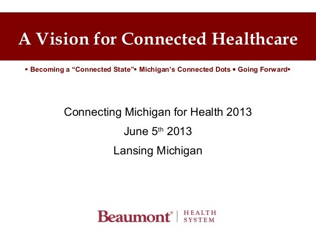"""A Vision for Connected Healthcare Connecting Michigan for Health 2013 June 5th 2013 Lansing Michigan  Becoming a """"Connect..."""