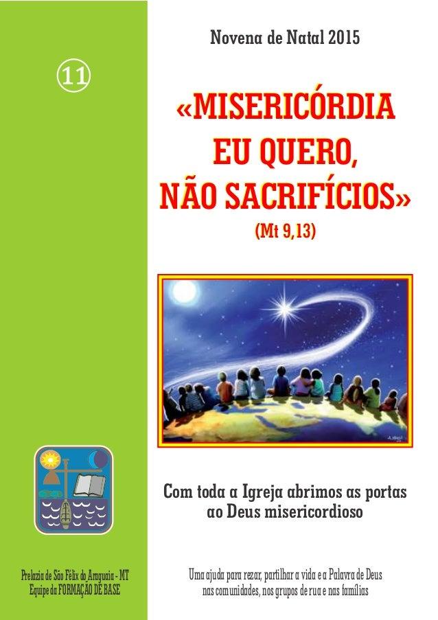 Novena de Natal 2015 «MISERICÓRDIA EU QUERO, NÃO SACRIFÍCIOS» (Mt 9,13) «MISERICÓRDIA EU QUERO, NÃO SACRIFÍCIOS» (Mt 9,13)...