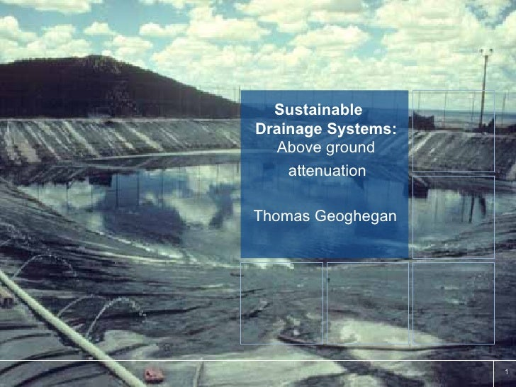Sustainable  Drainage Systems:  Above ground attenuation Thomas Geoghegan