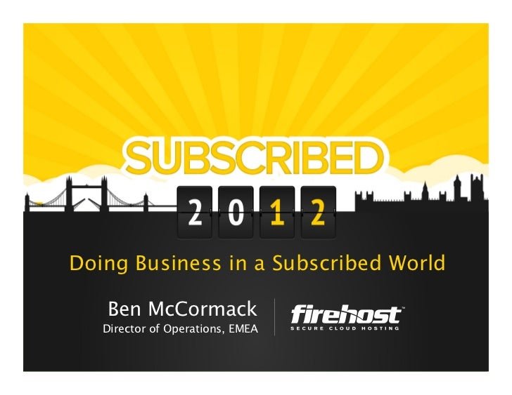 Doing Business in a Subscribed World   Ben McCormack   Director of Operations, EMEA