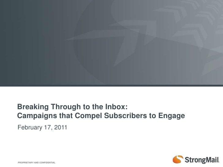 Breaking Through to the Inbox: Campaigns that Compel Subscribers to Engage<br />February 17, 2011<br />
