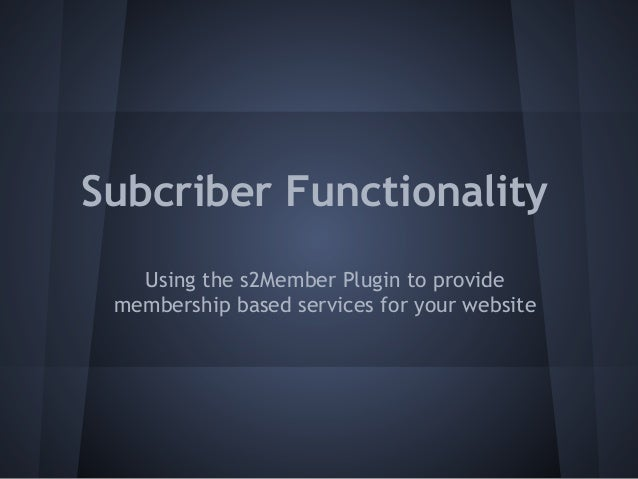 Subcriber Functionality   Using the s2Member Plugin to provide membership based services for your website