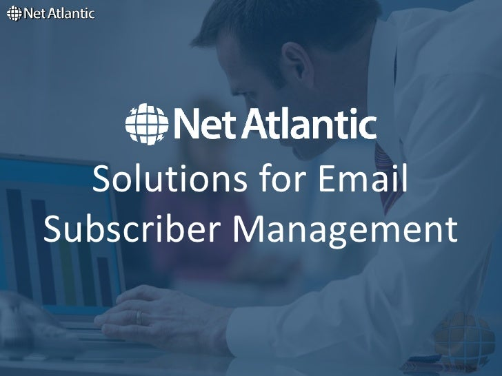 Solutions for Email Subscriber Management<br />