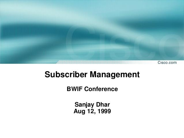 Subscriber Management BWIF Conference Sanjay Dhar Aug 12, 1999