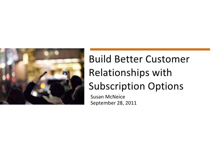 Page  © Copyright 2011 Build Better Customer Relationships with Subscription Options Susan McNeice September 28, 2011