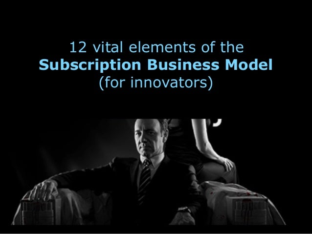 12 vital elements of the Subscription Business Model (for innovators)