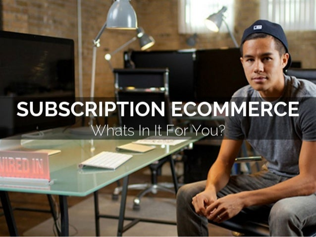 Subscription commerce -Whats in it-for-You?