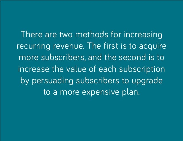 There are two methods for increasing recurring revenue. The first is to acquire more subscribers, and the second is to inc...