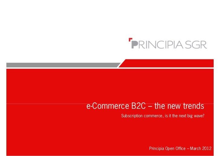 e-Commerce B2C – the new trends         Subscription commerce, is it the next big wave?                        Principia O...