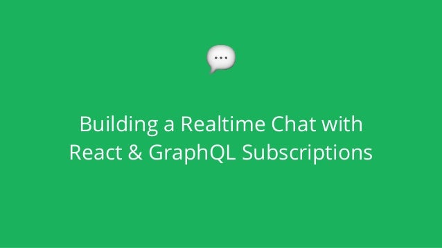 Building a Realtime Chat with React & GraphQL Subscriptions 💬