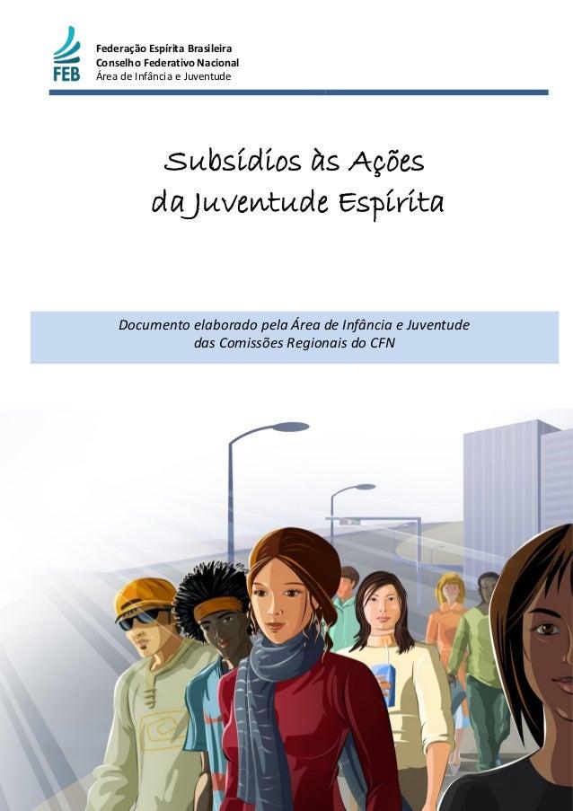 Federação Espírita Brasileira Conselho Federativo Nacional Área de Infância e Juventude Subsídios às Ações da Juventude Es...