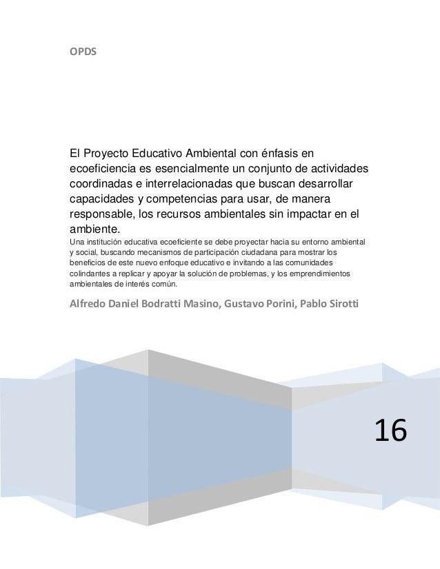 OPDS 16 El Proyecto Educativo Ambiental con énfasis en ecoeficiencia es esencialmente un conjunto de actividades coordinad...