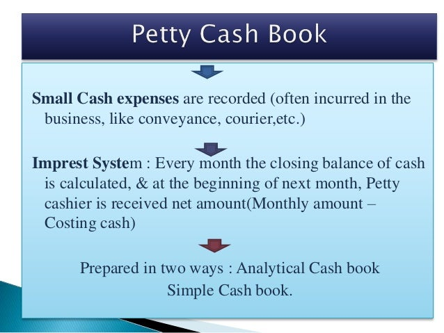 Small Cash expenses are recorded (often incurred in the business, like conveyance, courier,etc.) Imprest System : Every mo...