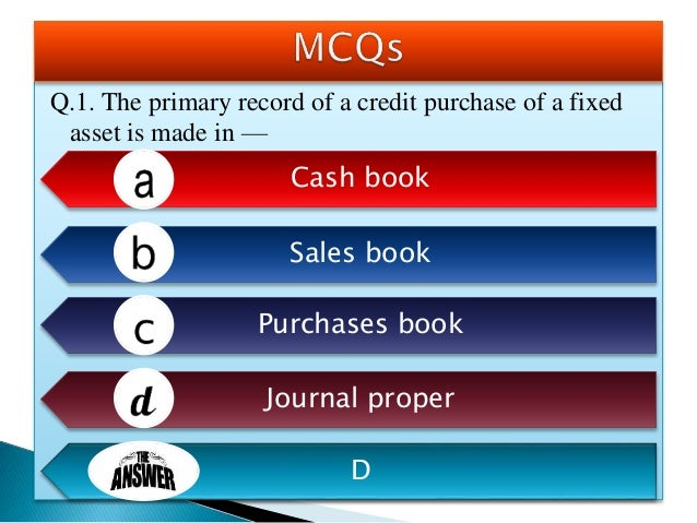 Q.2. What is the order in which the accounting transactions and events are recorded in the books? Journal, Subsidiary book...