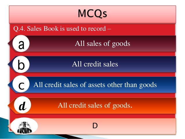 Q.5. When the goods are returned to a supplier - An invoice is sent to him A debit note is sent to him A credit note is se...