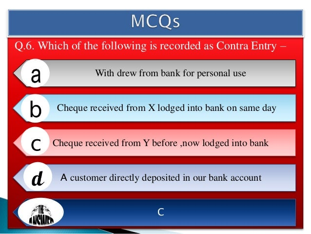 Q.7. Ram is debtor for Rs. 500 ,received a cheque for Rs. 480 from him in full settlement and deposited into bank on the s...
