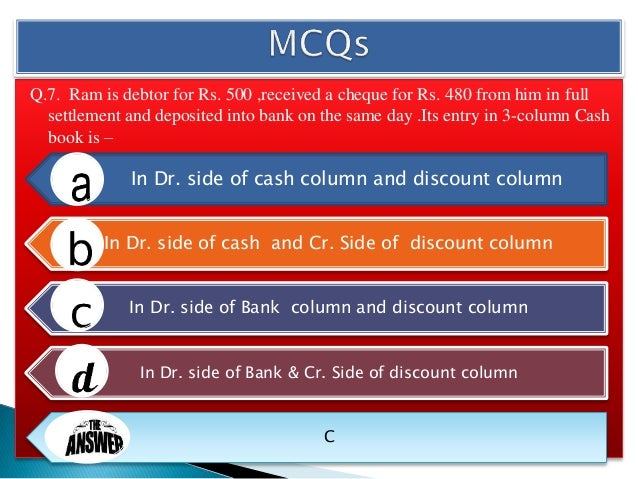 Q.8. The periodic total of purchase day book is posted to Debit side of purchase a/c Debit side of trading a/c Credit side...