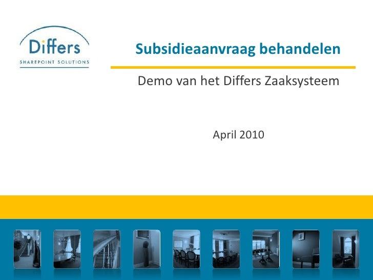 Subsidieaanvraag behandelen<br />Demo van het Differs Zaaksysteem<br />April 2010<br />