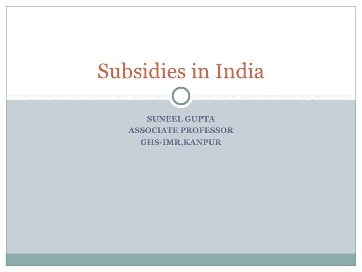 Subsidies in India        SUNEEL GUPTA    ASSOCIATE PROFESSOR      GHS-IMR,KANPUR
