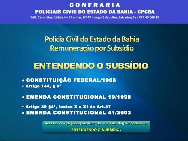● CONSTITUIÇÃO FEDERAL/1988 - Artigo 144, § 9º ● EMENDA CONSTITUCIONAL 19/1998 - Artigo 39 §4º, Inciso X e XI do Art.37 ...