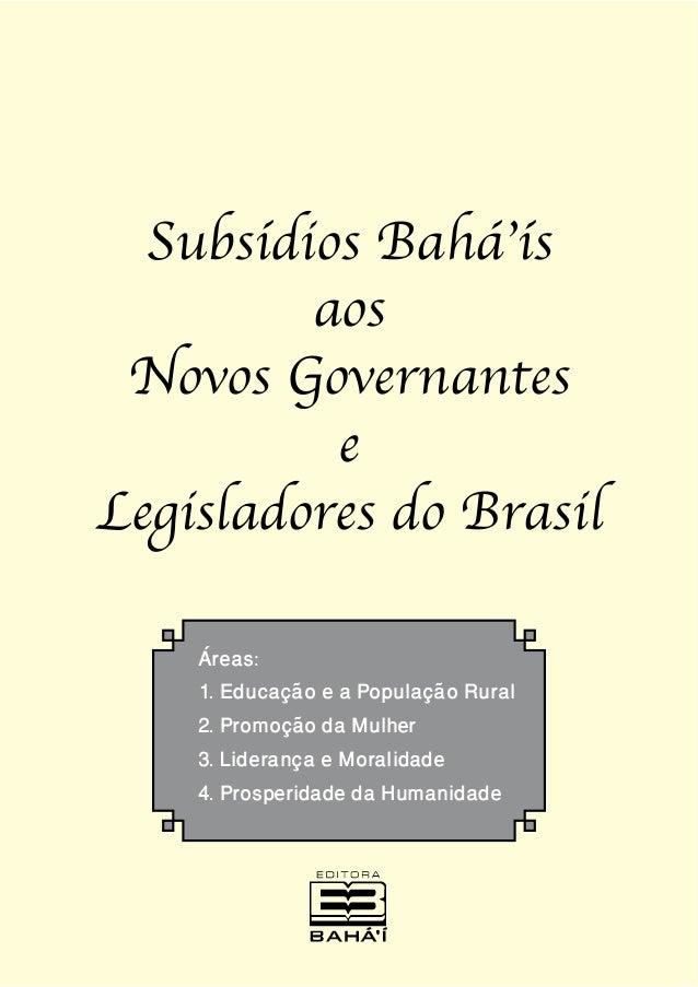 Subsídios Bahá'ís aos Novos Governantes e Legisladores do Brasil Áreas: 1. Educação e a População Rural 2. Promoção da Mul...