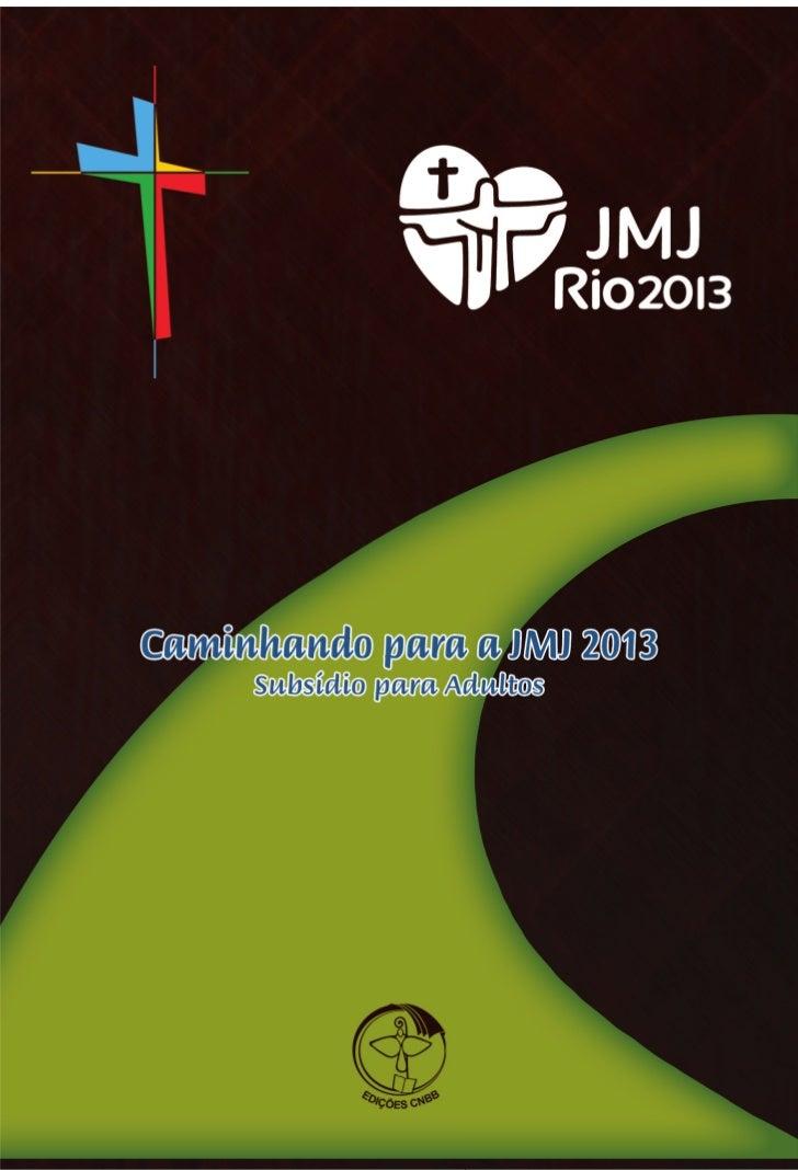 Caminhando para a JMJ 2013                                     Subsídio para Adultos                                      ...