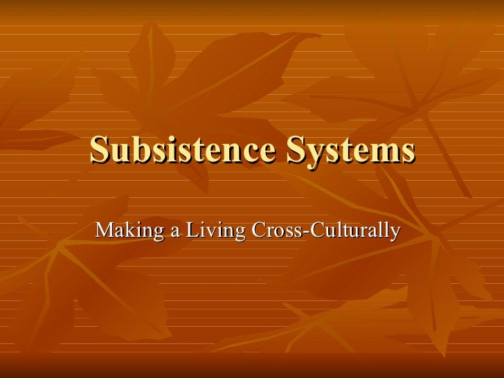 Subsistence Systems Making a Living Cross-Culturally
