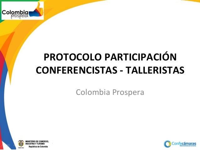 PROTOCOLO PARTICIPACIÓNCONFERENCISTAS - TALLERISTASColombia Prospera