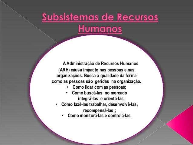 A Administração de Recursos Humanos (ARH) causa impacto nas pessoas e nas organizações. Busca a qualidade da forma como as...
