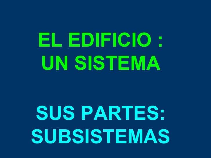EL EDIFICIO : UN SISTEMA SUS PARTES: SUBSISTEMAS