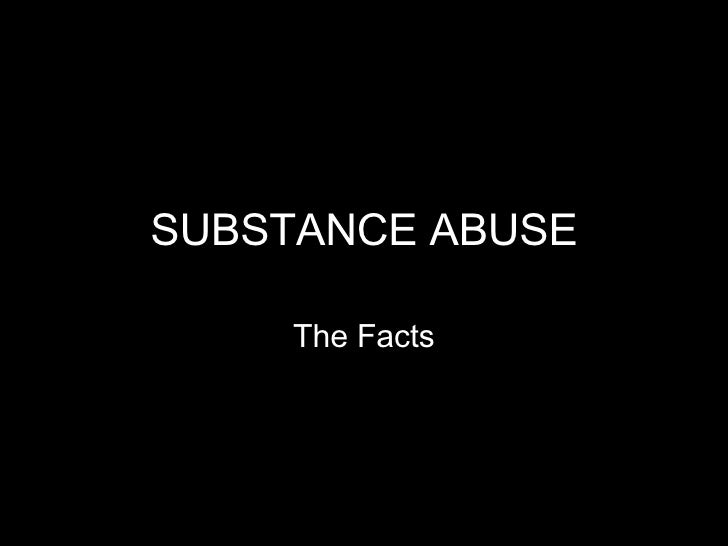 SUBSTANCE ABUSE The Facts