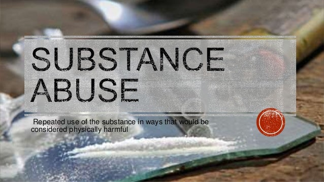Repeated use of the substance in ways that would be considered physically harmful