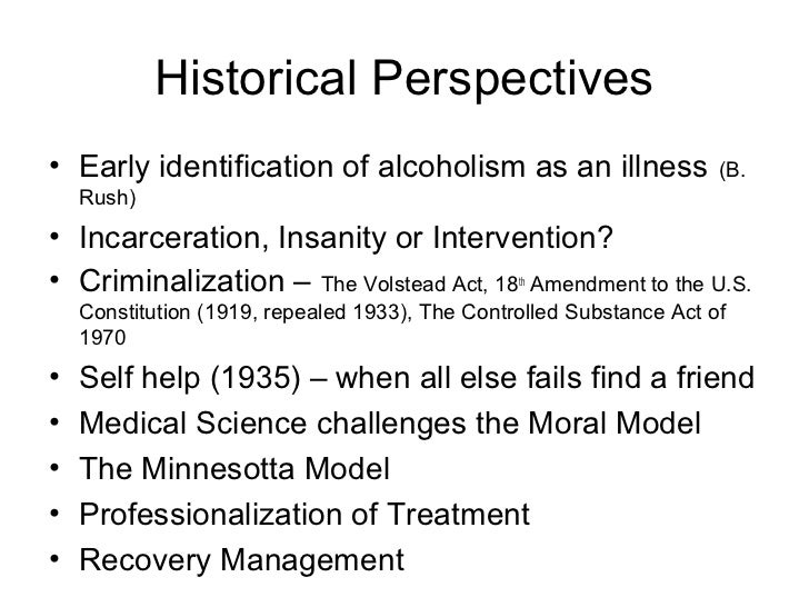 historical perspective of alcoholism Alcohol addiction – a psychosocial perspective introduction alcoholism blends its history with that of humanity, making its way along different historical.