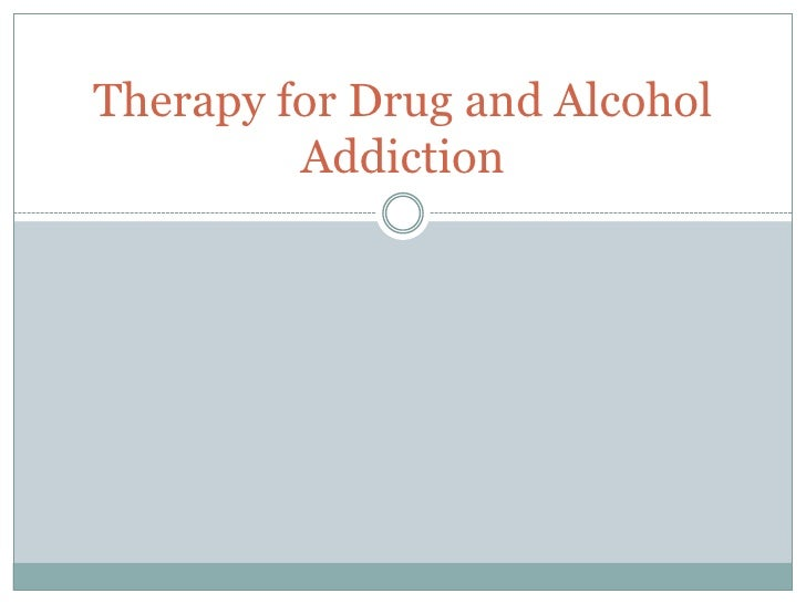 Therapy for Drug and Alcohol         Addiction