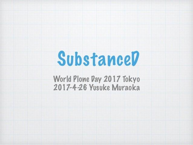 SubstanceD World Plone Day 2017 Tokyo 2017-4-26 Yusuke Muraoka