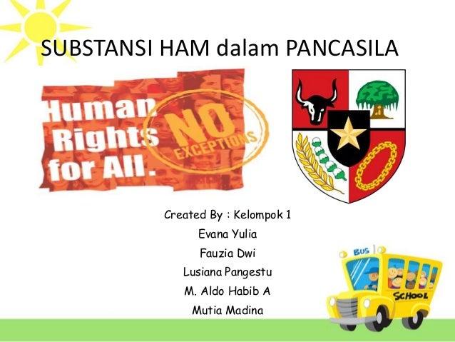 SUBSTANSI HAM dalam PANCASILA Created By : Kelompok 1 Evana Yulia Fauzia Dwi Lusiana Pangestu M. Aldo Habib A Mutia Madina