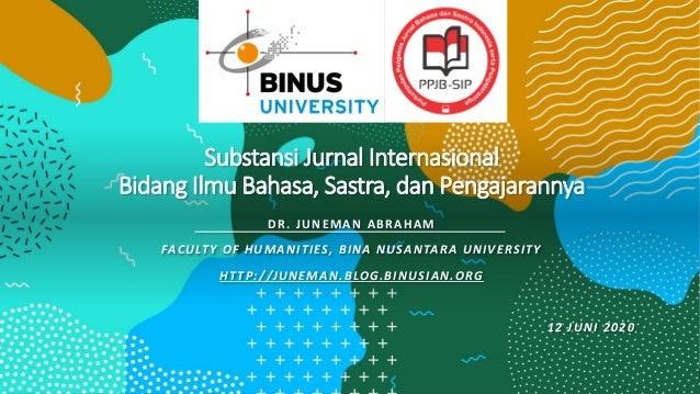 Substansi Jurnal Internasional Bidang Ilmu Bahasa, Sastra, dan Pengajarannya DR. JUNEMAN ABRAHAM FACULTY OF HUMANITIES, BI...