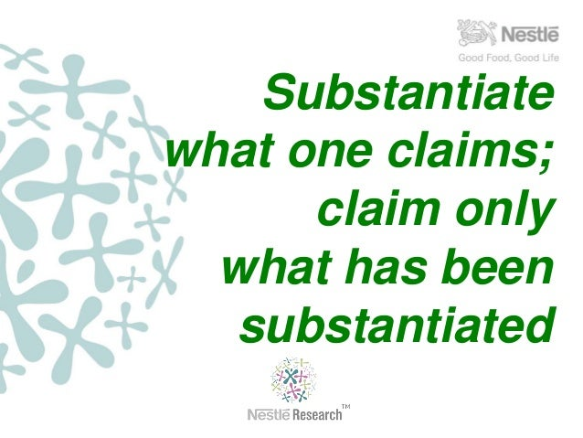 Substantiate what one claims; claim only what has been substantiated