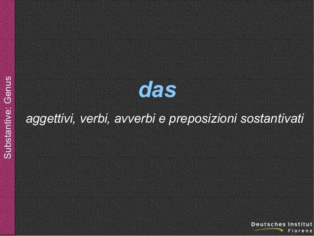 Substantive: Genus  das aggettivi, verbi, avverbi e preposizioni sostantivati