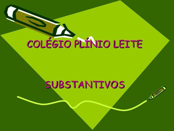 COLÉGIO PLÍNIO LEITE       SUBSTANTIVOS