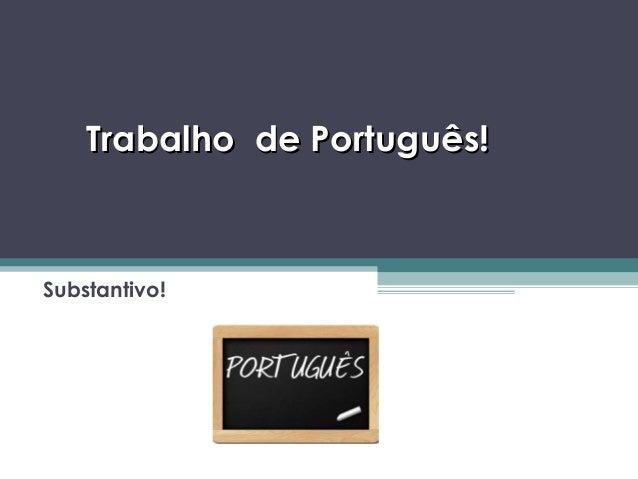 Trabalho de Português!Trabalho de Português! Substantivo!
