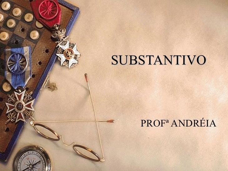 SUBSTANTIVO   PROFª ANDRÉIA
