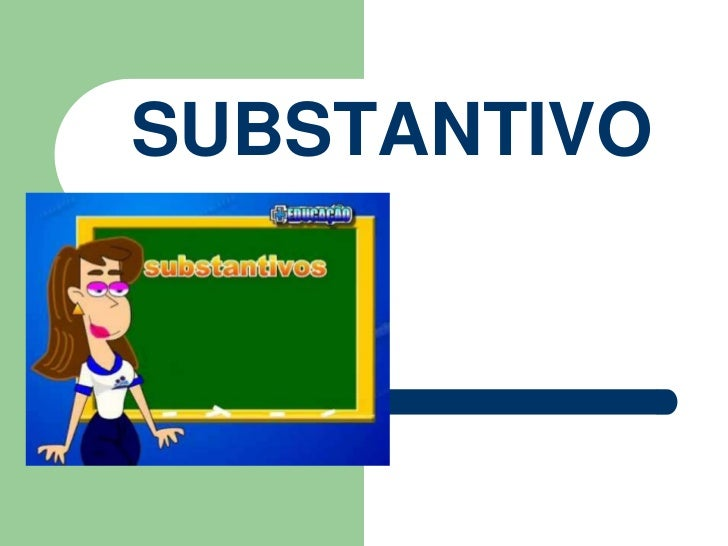 SUBSTANTIVO<br />