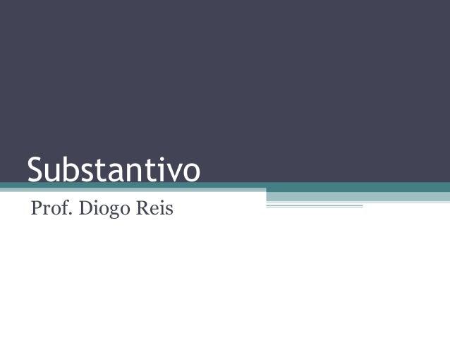 SubstantivoProf. Diogo Reis