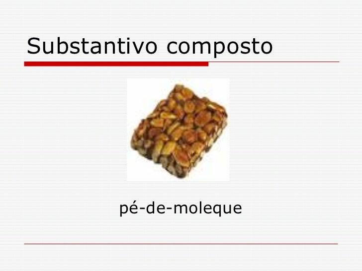 Substantivo simples composto comum e proprio